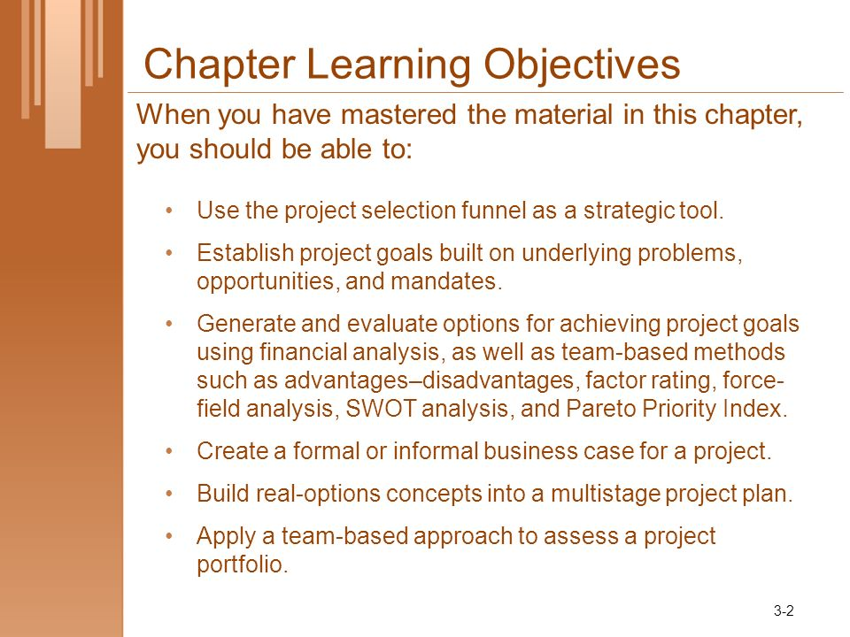Chapter Learning Objectives Use the project selection funnel as a strategic tool. Establish project goals built on underlying problems, opportunities,