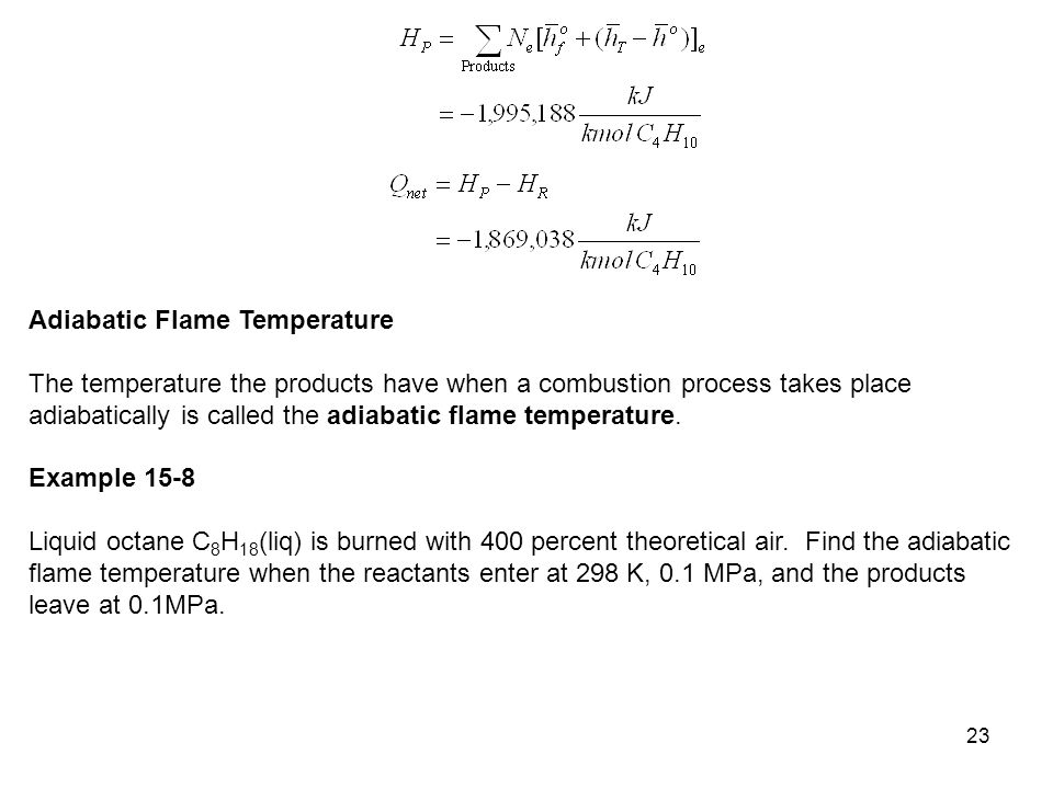 23 Adiabatic Flame Temperature The temperature the products have when a combustion process takes place adiabatically is called the adiabatic flame tem