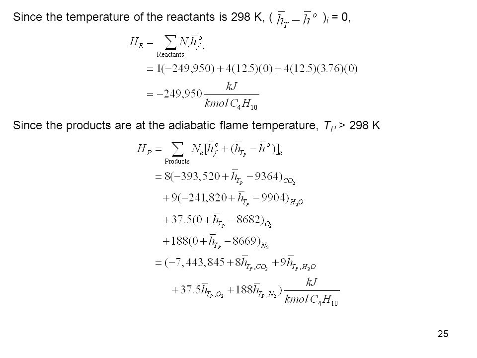 25 Since the temperature of the reactants is 298 K, ( ) i = 0, Since the products are at the adiabatic flame temperature, T P > 298 K