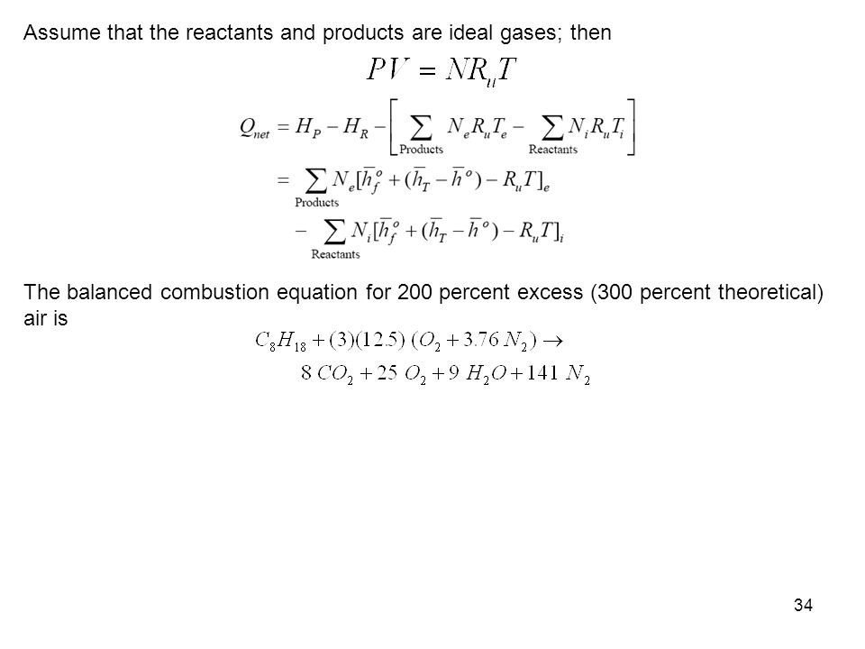 34 Assume that the reactants and products are ideal gases; then The balanced combustion equation for 200 percent excess (300 percent theoretical) air