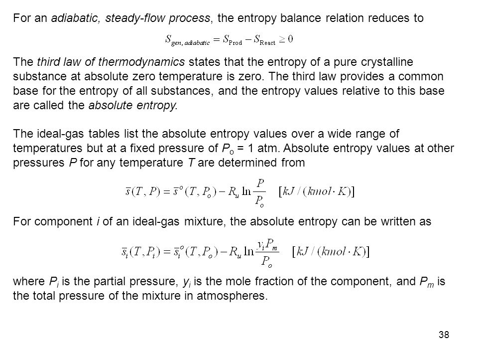 38 For an adiabatic, steady-flow process, the entropy balance relation reduces to The third law of thermodynamics states that the entropy of a pure cr