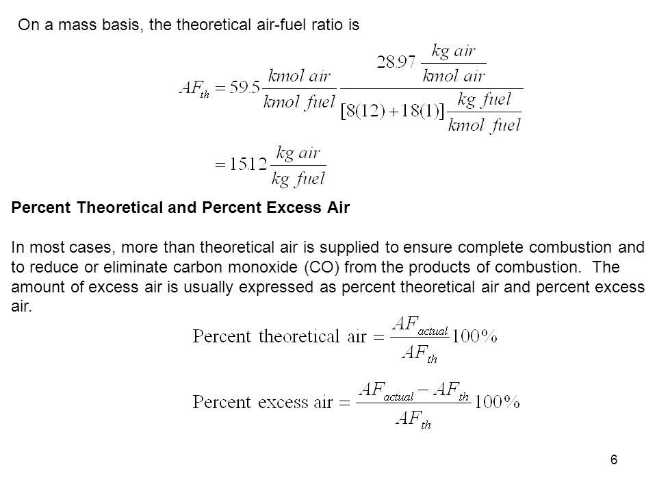 6 On a mass basis, the theoretical air-fuel ratio is Percent Theoretical and Percent Excess Air In most cases, more than theoretical air is supplied t