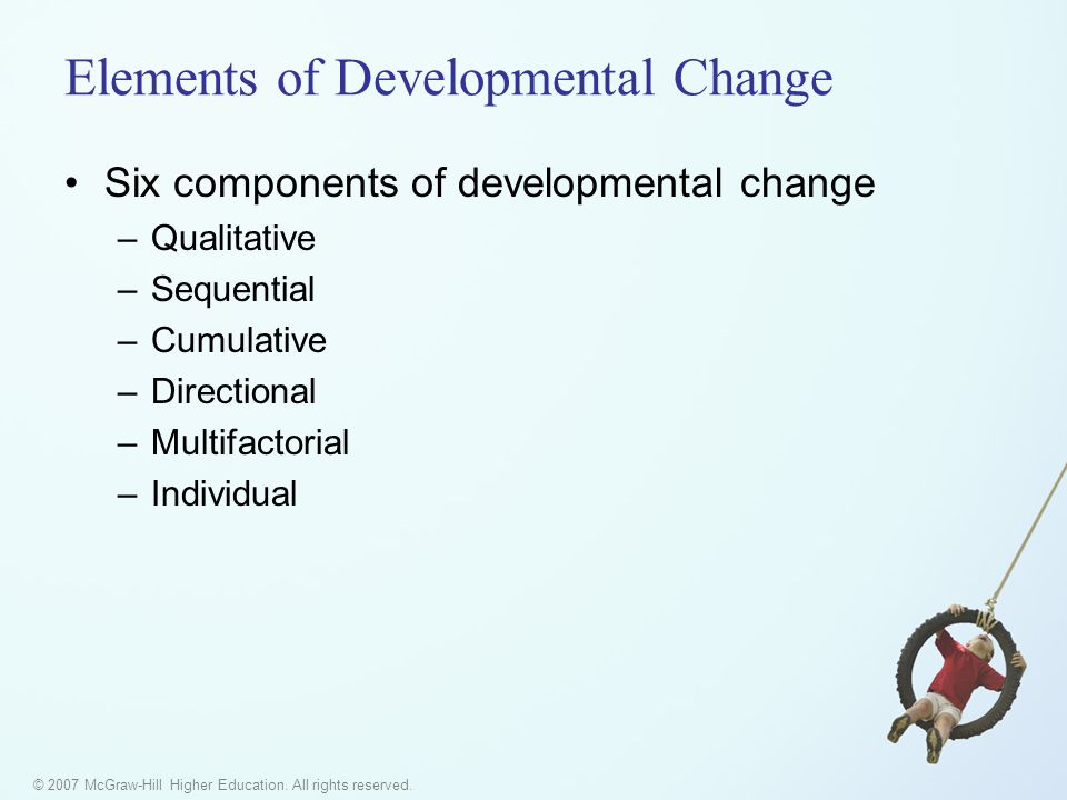© 2007 McGraw-Hill Higher Education. All rights reserved. Elements of Developmental Change Six components of developmental change –Qualitative –Sequen