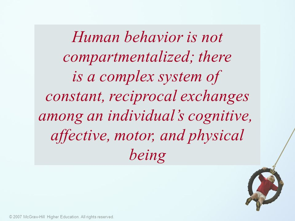 © 2007 McGraw-Hill Higher Education. All rights reserved. Human behavior is not compartmentalized; there is a complex system of constant, reciprocal e
