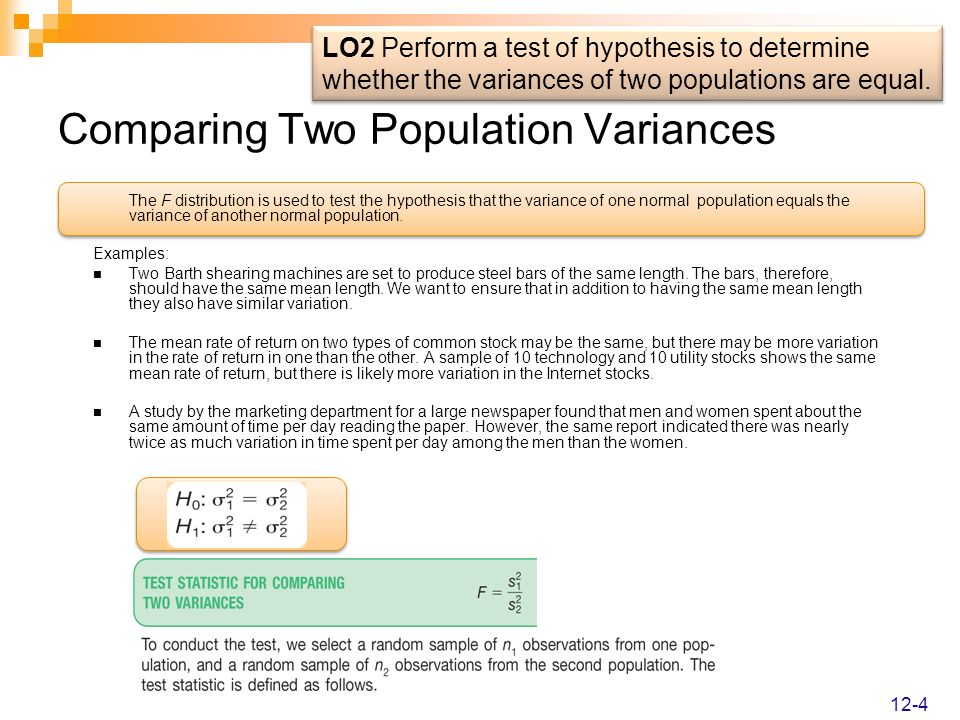 Comparing Two Population Variances The F distribution is used to test the hypothesis that the variance of one normal population equals the variance of