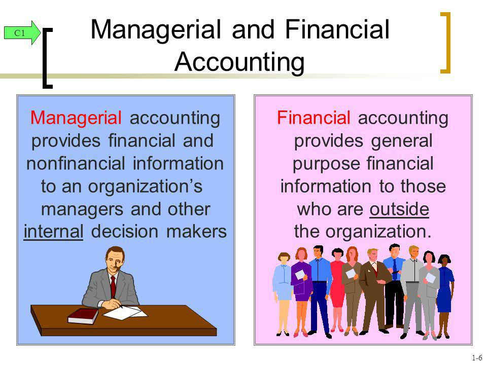 Managerial accounting provides financial and nonfinancial information to an organizations managers and other internal decision makers Financial accoun