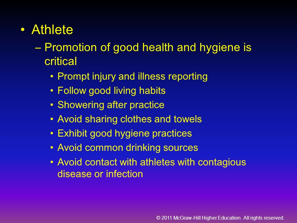 © 2011 McGraw-Hill Higher Education. All rights reserved. Athlete –Promotion of good health and hygiene is critical Prompt injury and illness reportin