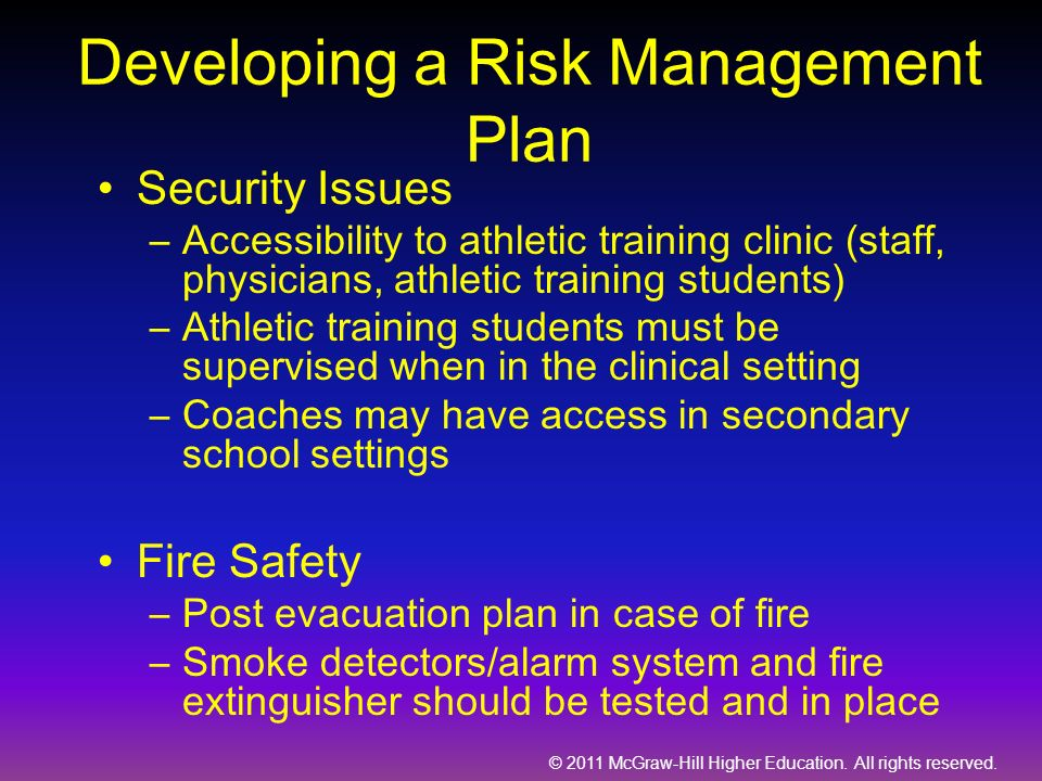 © 2011 McGraw-Hill Higher Education. All rights reserved. Developing a Risk Management Plan Security Issues –Accessibility to athletic training clinic