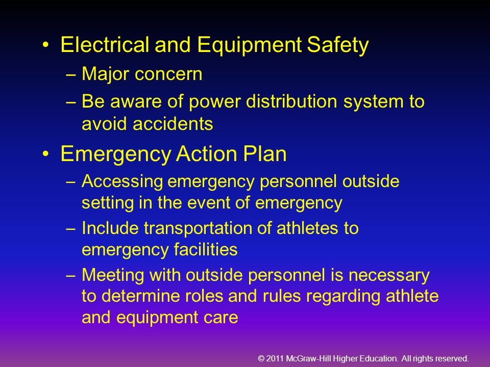 © 2011 McGraw-Hill Higher Education. All rights reserved. Electrical and Equipment Safety –Major concern –Be aware of power distribution system to avo