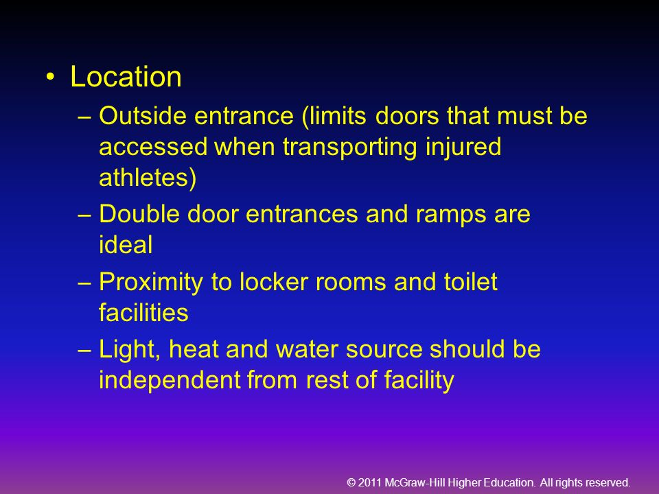© 2011 McGraw-Hill Higher Education. All rights reserved. Location –Outside entrance (limits doors that must be accessed when transporting injured ath