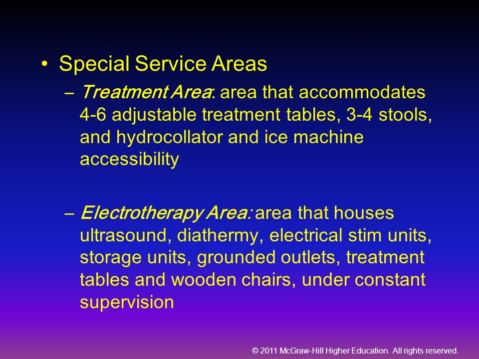 © 2011 McGraw-Hill Higher Education. All rights reserved. Special Service Areas –Treatment Area: area that accommodates 4-6 adjustable treatment table
