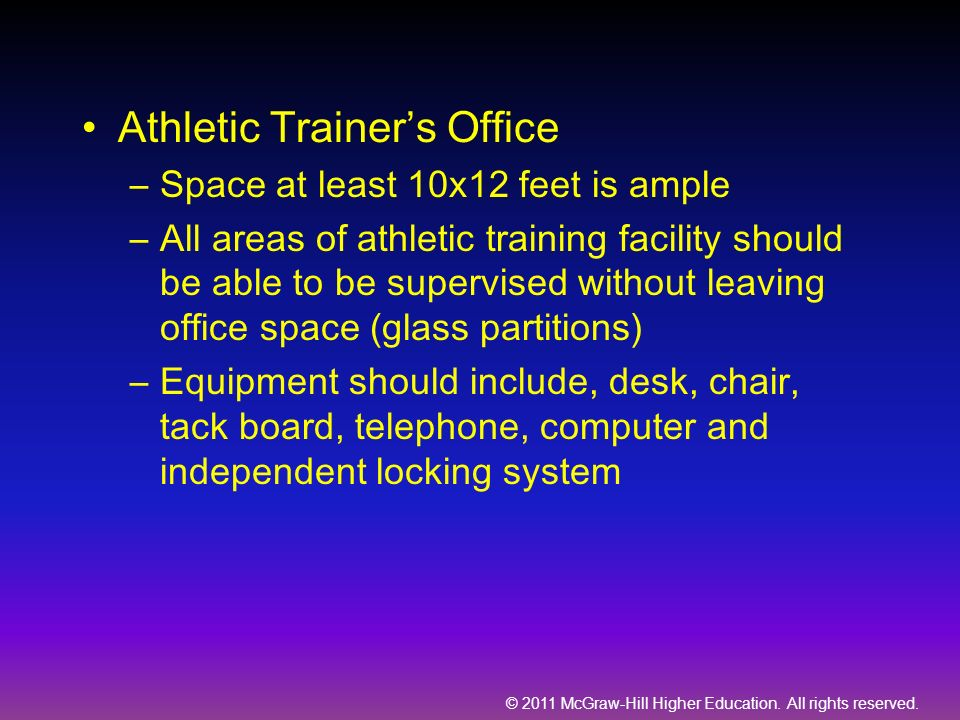 © 2011 McGraw-Hill Higher Education. All rights reserved. Athletic Trainers Office –Space at least 10x12 feet is ample –All areas of athletic training