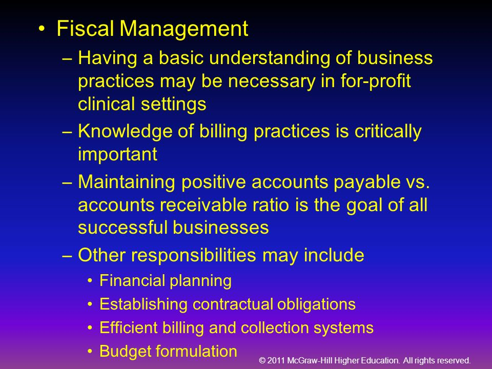© 2011 McGraw-Hill Higher Education. All rights reserved. Fiscal Management –Having a basic understanding of business practices may be necessary in fo