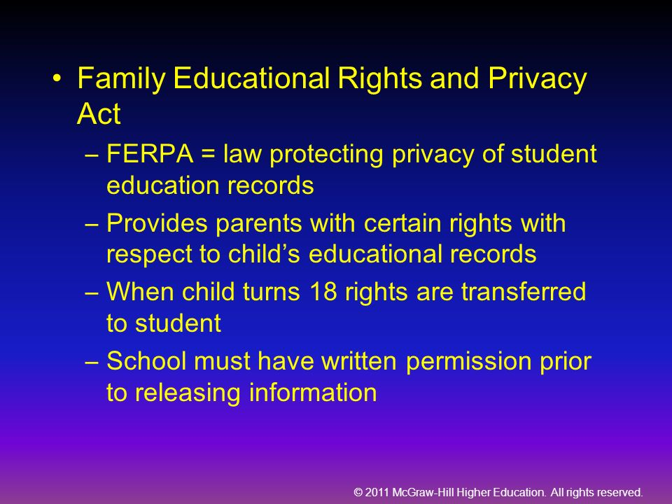 © 2011 McGraw-Hill Higher Education. All rights reserved. Family Educational Rights and Privacy Act –FERPA = law protecting privacy of student educati