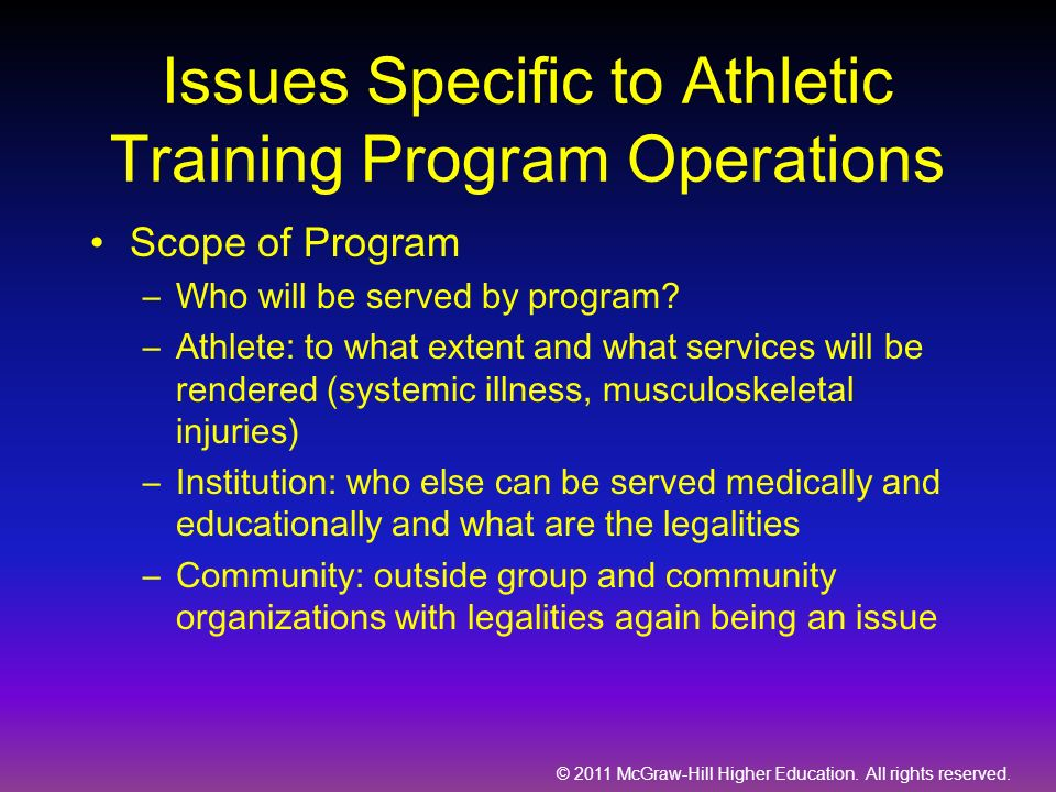 © 2011 McGraw-Hill Higher Education. All rights reserved. Issues Specific to Athletic Training Program Operations Scope of Program –Who will be served
