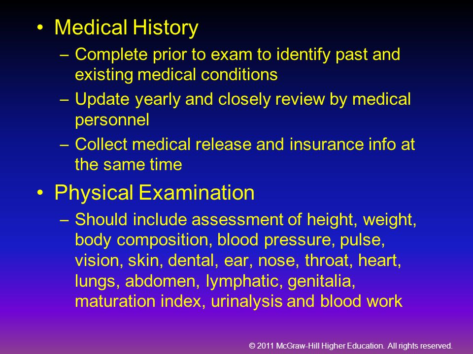 © 2011 McGraw-Hill Higher Education. All rights reserved. Medical History –Complete prior to exam to identify past and existing medical conditions –Up