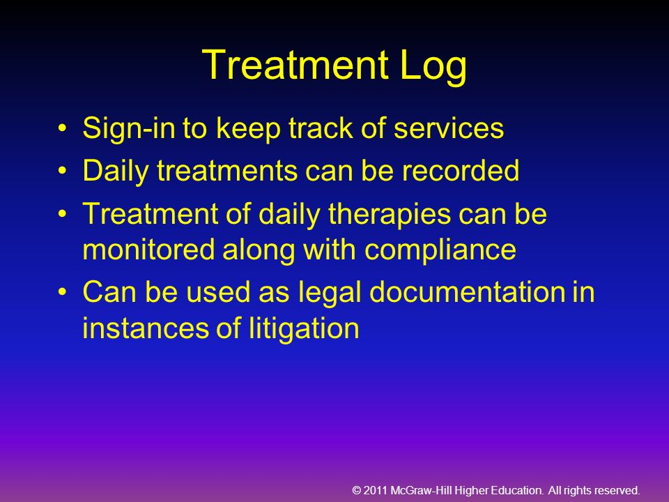 © 2011 McGraw-Hill Higher Education. All rights reserved. Treatment Log Sign-in to keep track of services Daily treatments can be recorded Treatment o