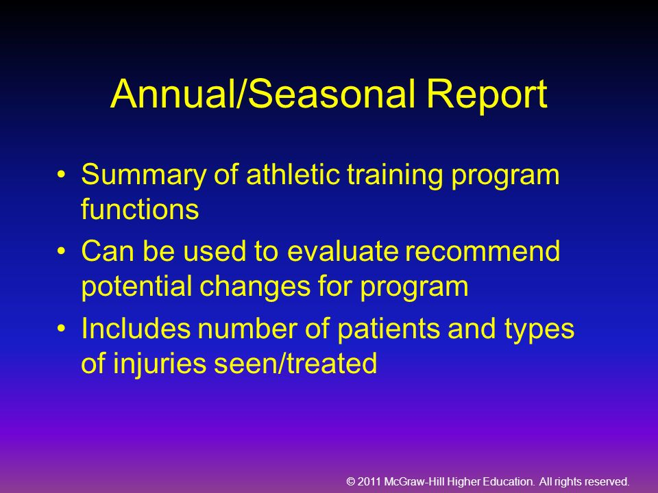 © 2011 McGraw-Hill Higher Education. All rights reserved. Annual/Seasonal Report Summary of athletic training program functions Can be used to evaluat