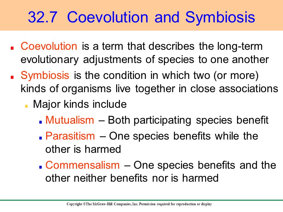 Copyright ©The McGraw-Hill Companies, Inc. Permission required for reproduction or display 32.7 Coevolution and Symbiosis Coevolution is a term that d