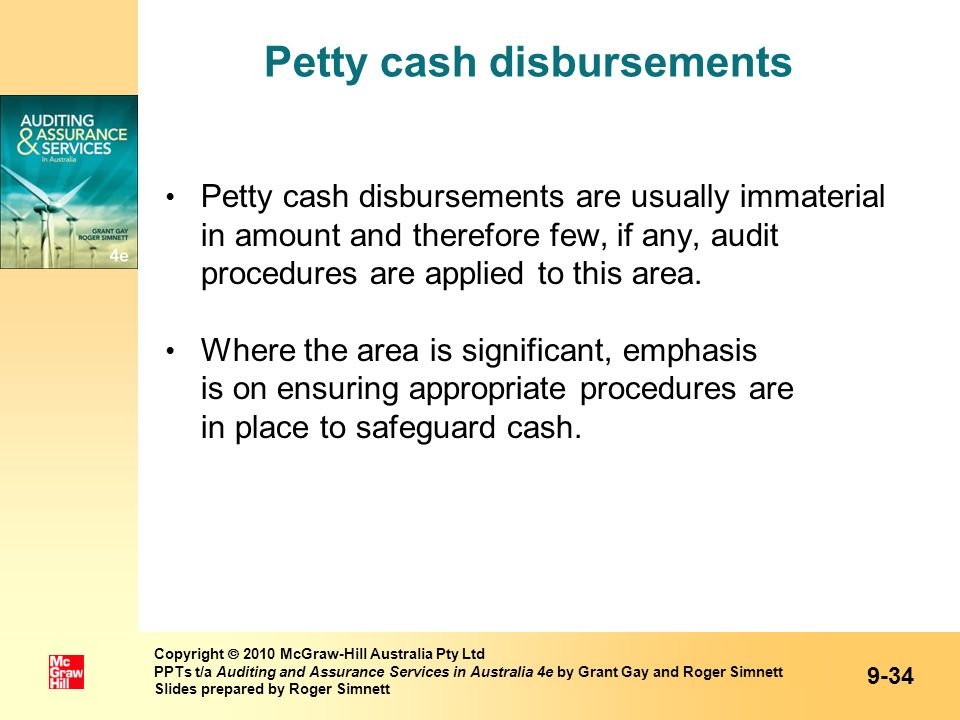 Petty cash disbursements Petty cash disbursements are usually immaterial in amount and therefore few, if any, audit procedures are applied to this are