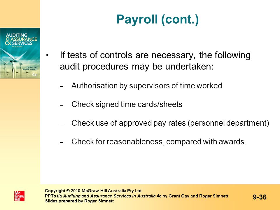 Payroll (cont.) If tests of controls are necessary, the following audit procedures may be undertaken: – Authorisation by supervisors of time worked –