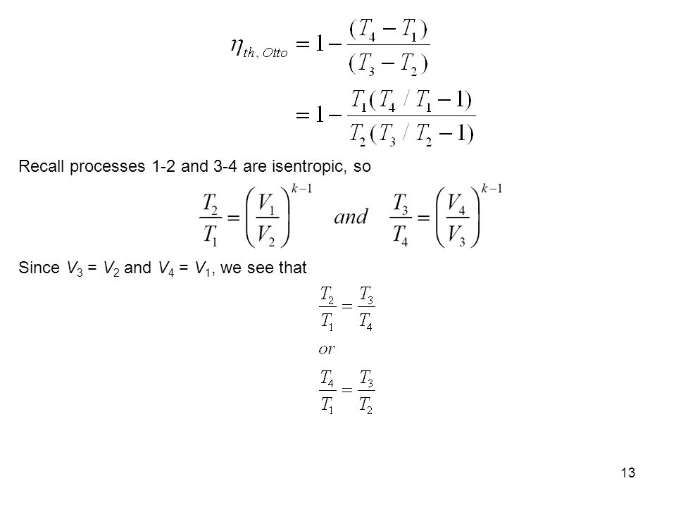 13 Recall processes 1-2 and 3-4 are isentropic, so Since V 3 = V 2 and V 4 = V 1, we see that