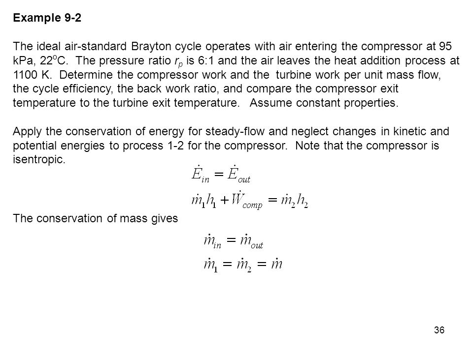 36 Example 9-2 The ideal air-standard Brayton cycle operates with air entering the compressor at 95 kPa, 22 o C. The pressure ratio r p is 6:1 and the