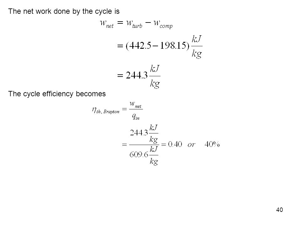 40 The net work done by the cycle is The cycle efficiency becomes