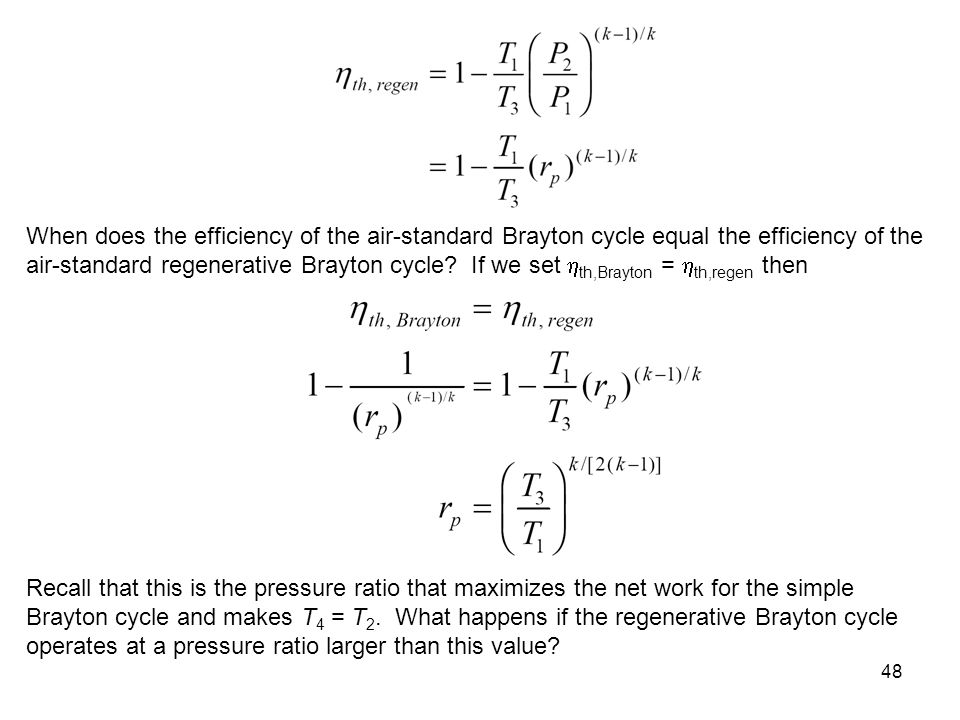 48 When does the efficiency of the air-standard Brayton cycle equal the efficiency of the air-standard regenerative Brayton cycle? If we set th,Brayto