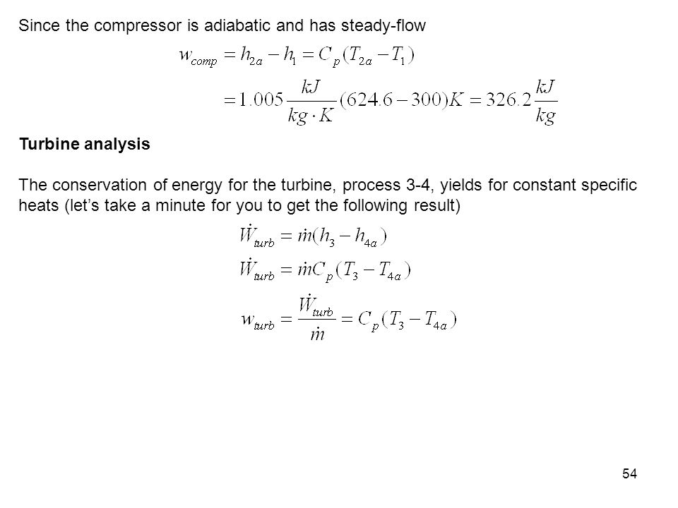 54 Since the compressor is adiabatic and has steady-flow Turbine analysis The conservation of energy for the turbine, process 3-4, yields for constant
