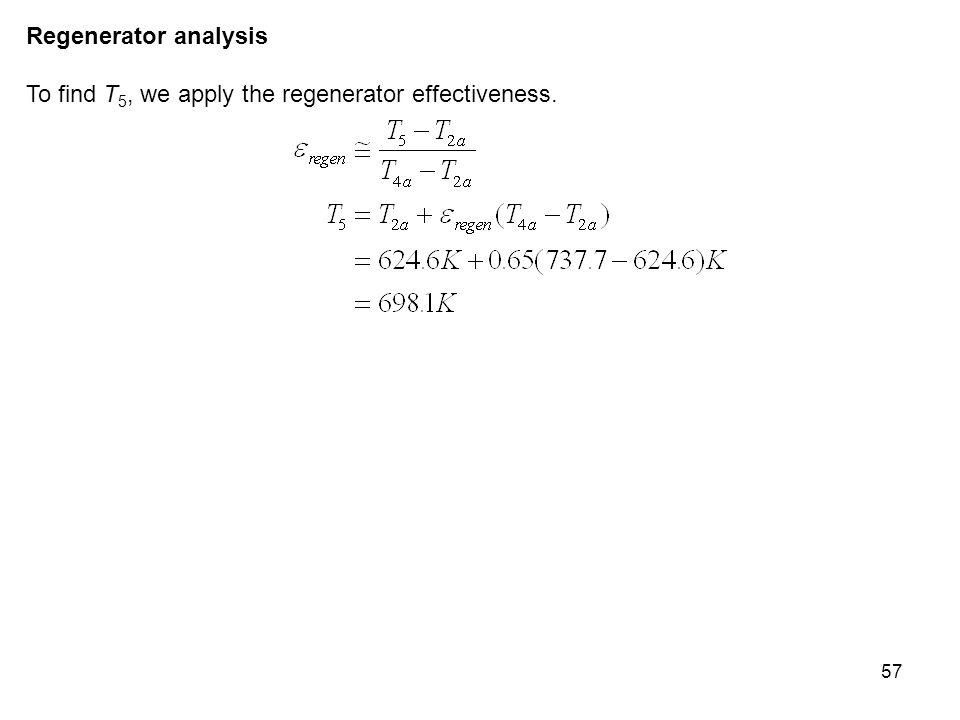 57 Regenerator analysis To find T 5, we apply the regenerator effectiveness.
