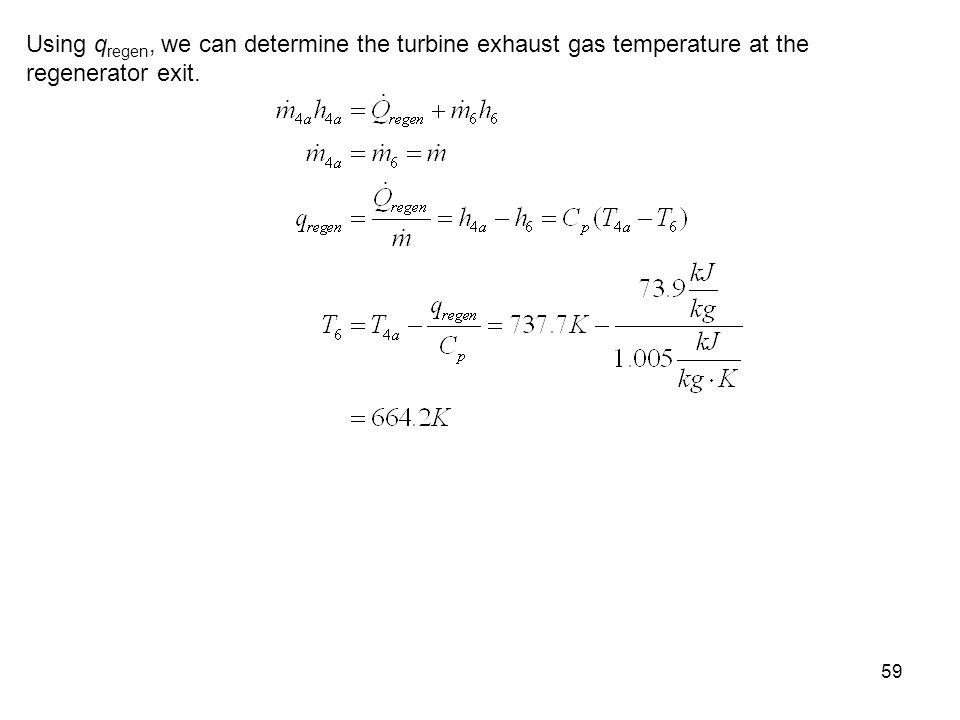 59 Using q regen, we can determine the turbine exhaust gas temperature at the regenerator exit.