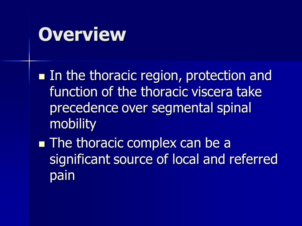 Overview In the thoracic region, protection and function of the thoracic viscera take precedence over segmental spinal mobility In the thoracic region