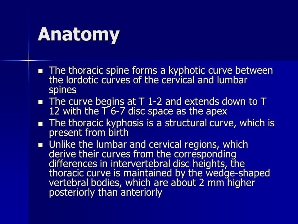 Anatomy The thoracic spine forms a kyphotic curve between the lordotic curves of the cervical and lumbar spines The thoracic spine forms a kyphotic cu