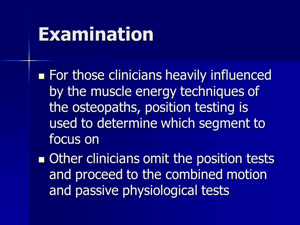 Examination For those clinicians heavily influenced by the muscle energy techniques of the osteopaths, position testing is used to determine which seg