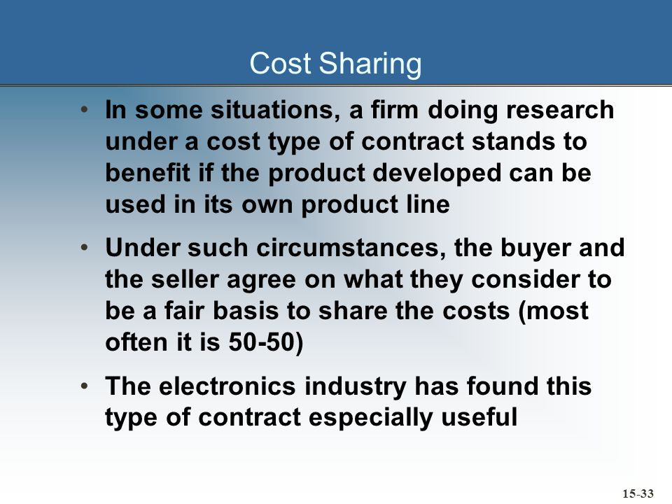 Cost Sharing In some situations, a firm doing research under a cost type of contract stands to benefit if the product developed can be used in its own