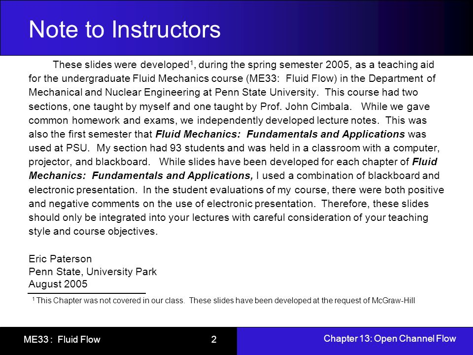 Chapter 13: Open Channel Flow ME33 : Fluid Flow 2 Note to Instructors These slides were developed 1, during the spring semester 2005, as a teaching ai
