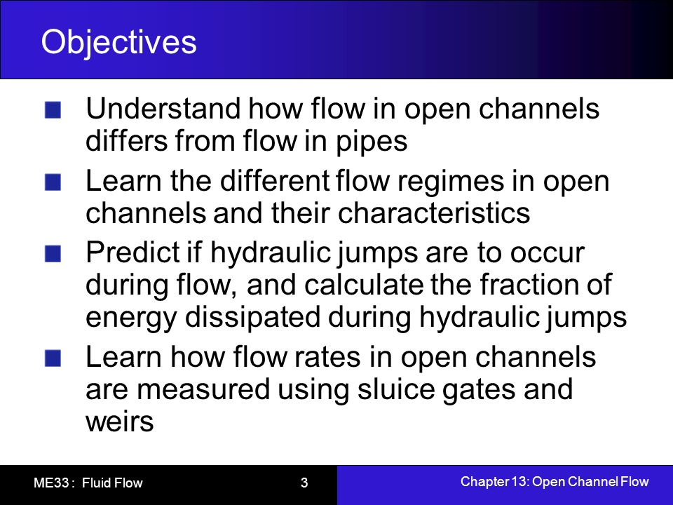 Chapter 13: Open Channel Flow ME33 : Fluid Flow 34 Rapidly Varied Flow and Hydraulic Jump Solving the quadratic equation and keeping only the positive root leads to the depth ratio Energy equation for this section can be written as Head loss associated with hydraulic jump