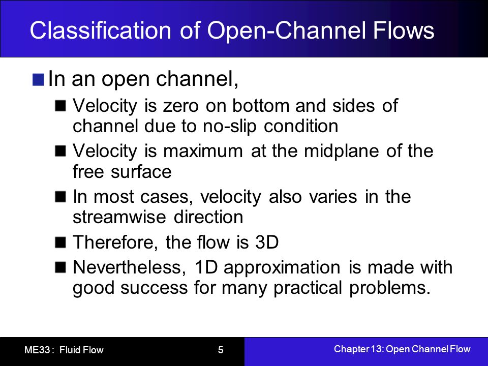Chapter 13: Open Channel Flow ME33 : Fluid Flow 36 Rapidly Varied Flow and Hydraulic Jump Experimental studies indicate that hydraulic jumps can be classified into 5 categories, depending upon the upstream Fr