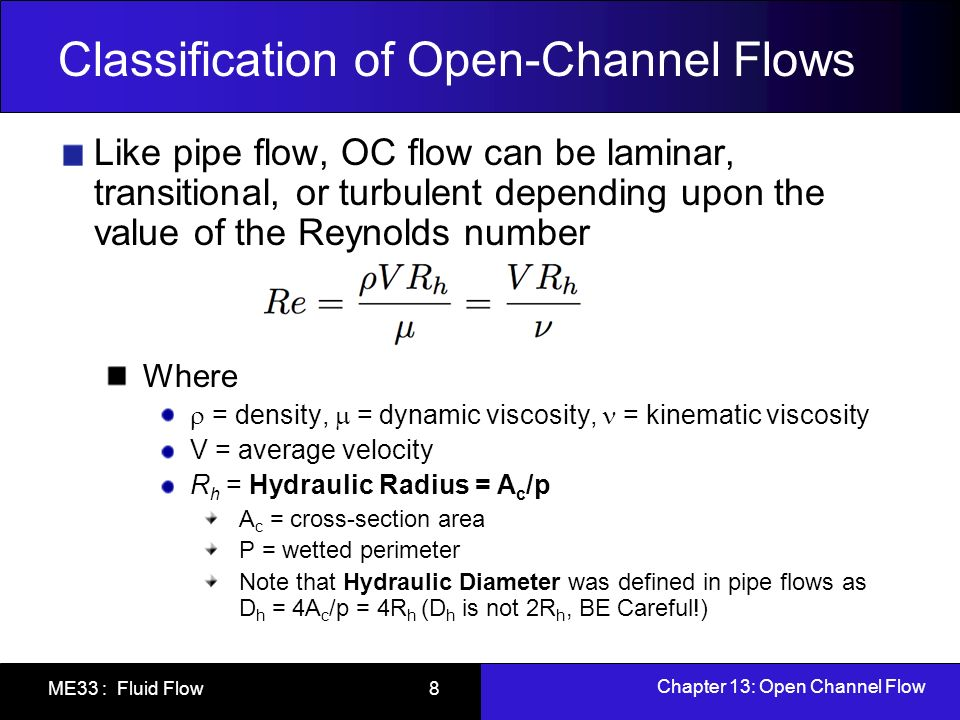 Chapter 13: Open Channel Flow ME33 : Fluid Flow 8 Classification of Open-Channel Flows Like pipe flow, OC flow can be laminar, transitional, or turbul