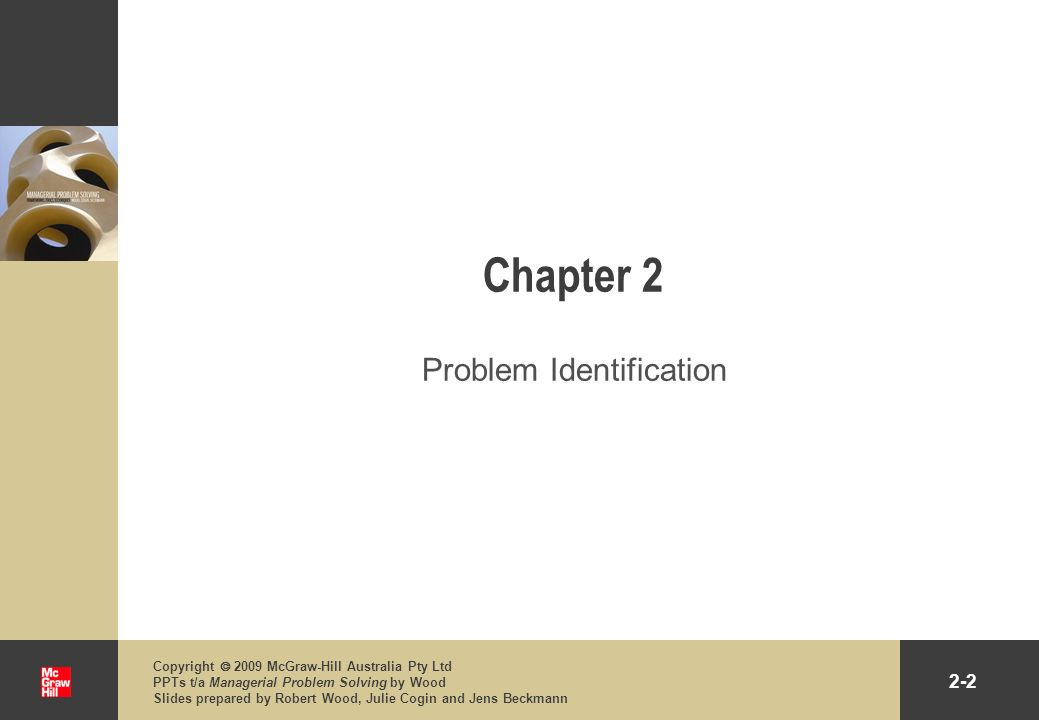 2-2 Copyright 2009 McGraw-Hill Australia Pty Ltd PPTs t/a Managerial Problem Solving by Wood Slides prepared by Robert Wood, Julie Cogin and Jens Beck