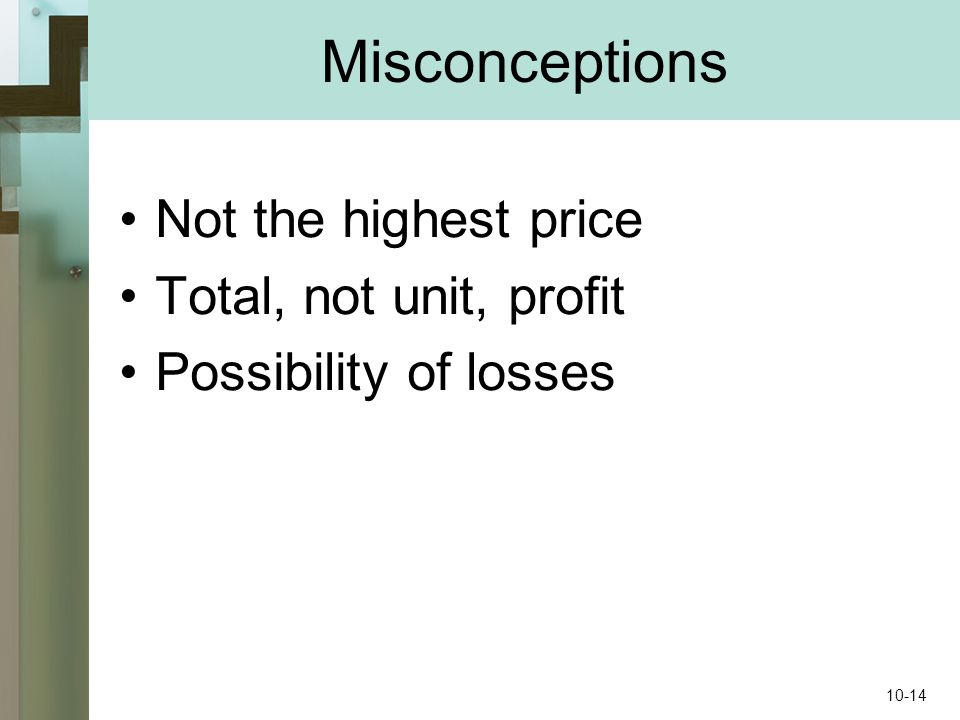 Misconceptions Not the highest price Total, not unit, profit Possibility of losses 10-14