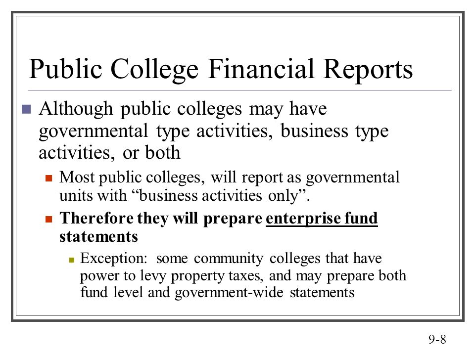 9-8 Public College Financial Reports Although public colleges may have governmental type activities, business type activities, or both Most public col