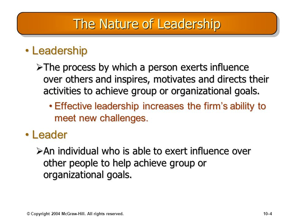 © Copyright 2004 McGraw-Hill. All rights reserved.10–4 The Nature of Leadership LeadershipLeadership The process by which a person exerts influence ov
