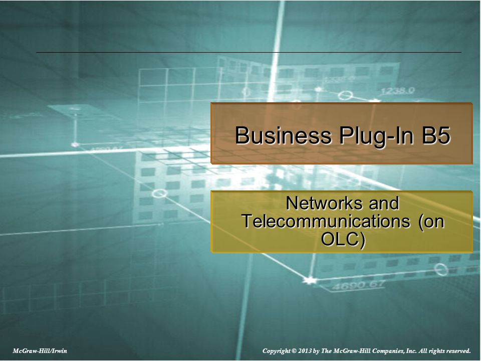McGraw-Hill/Irwin Copyright © 2013 by The McGraw-Hill Companies, Inc. All rights reserved. Business Plug-In B5 Networks and Telecommunications (on OLC