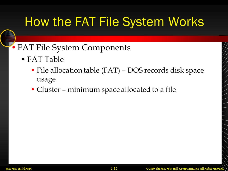 McGraw-Hill/Irwin© 2006 The McGraw-Hill Companies, Inc. All rights reserved. 2-16 How the FAT File System Works FAT File System Components FAT Table F