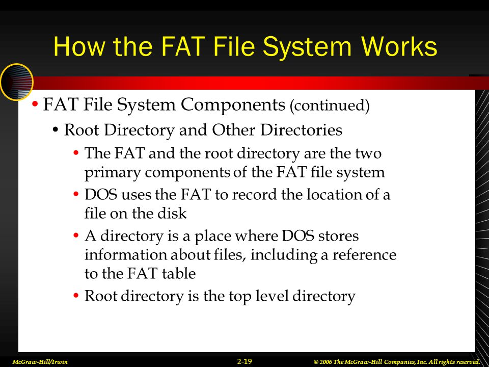 McGraw-Hill/Irwin© 2006 The McGraw-Hill Companies, Inc. All rights reserved. 2-19 How the FAT File System Works FAT File System Components (continued)