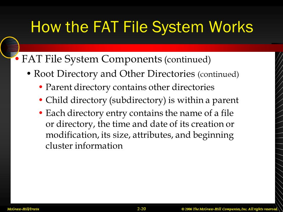 McGraw-Hill/Irwin© 2006 The McGraw-Hill Companies, Inc. All rights reserved. 2-20 How the FAT File System Works FAT File System Components (continued)