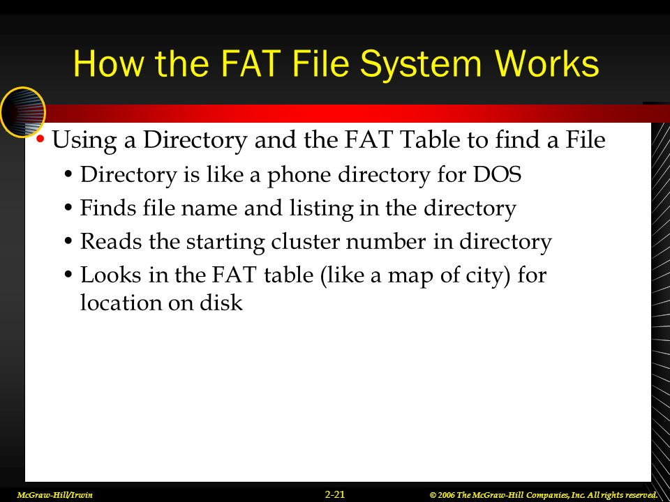 McGraw-Hill/Irwin© 2006 The McGraw-Hill Companies, Inc. All rights reserved. 2-21 How the FAT File System Works Using a Directory and the FAT Table to
