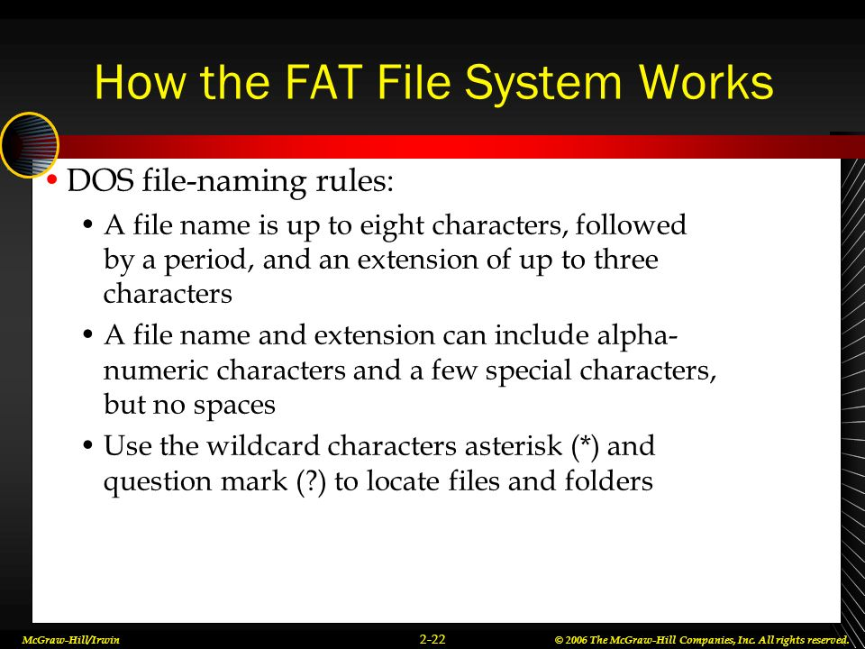 McGraw-Hill/Irwin© 2006 The McGraw-Hill Companies, Inc. All rights reserved. 2-22 How the FAT File System Works DOS file-naming rules: A file name is
